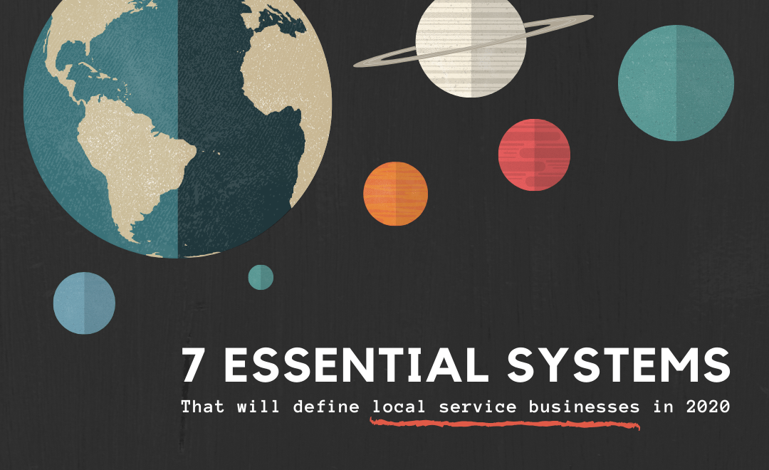7 Essential Systems That Will Define Local Service Businesses in 2020